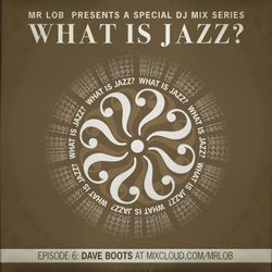 What Is Jazz? Vol.6 with Dave Boots