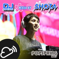 SHOTA (from DJ HACKs) @ POPSPRING 2017