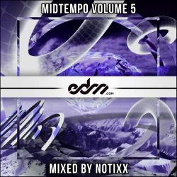 EDM.com MidTempo Volume 5 Mixed by Notixx