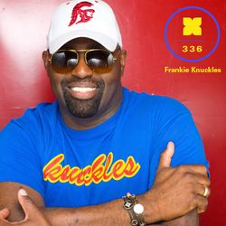 Podcast 336: Frankie Knuckles