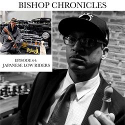 BISHOP CHRONICLES : JAPANESE LOW RIDERS
