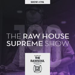 The RAW HOUSE SUPREME Show - #196 Hosted by The RawSoul