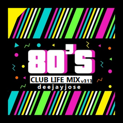 80s Club Life Mix v313 by deejayjose