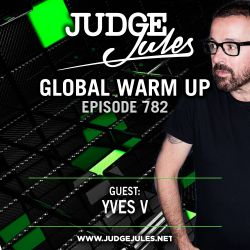 JUDGE JULES PRESENTS THE GLOBAL WARM UP EPISODE 782