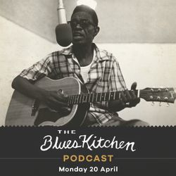 THE BLUES KITCHEN PODCAST: 20th April 2020