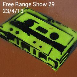 Free Range Show 29 23/04/13