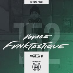 VOYAGE FUNKTASTIQUE - Show #152 (Hosted by Walla P)