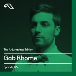 The Anjunadeep Edition 125 With Gab Rhome