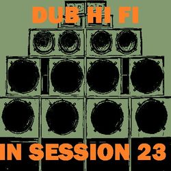 Dub Hi Fi In Session 23