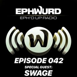 Ephwurd Presents Eph'd Up Radio Episode #042 (SWAGE GUEST MIX)
