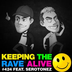 Keeping The Rave Alive Episode 424 feat. Serotonez