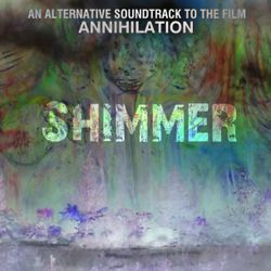 Shimmer - an alternative soundtrack to the film Annihilation