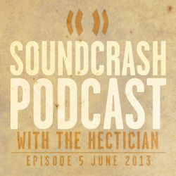 Soundcrash Podcast: Episode 5, June 2013 - with The Hectician