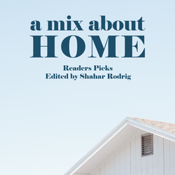 A MIX ABOUT HOME - READERS PICKS - EDITED BY SHAHAR RODRIG