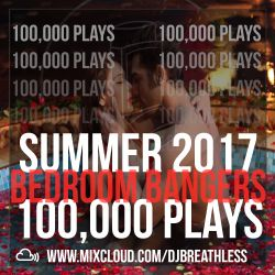 100,000 Mixcloud Plays - Summer Bedroom Bangers Mix 2017 (Slow Jams/Old Skool/Throwback R&B)