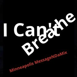 I Can't Breathe Minneapolis messageNdaMix