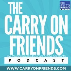"The Carry on Friends Podcast - ""Takeaways And Action Items Happy Hours And Balance"" E. 37"