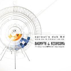 NOUS FM - sprout's dub 94 (BADMYTH & Keshigomu) - 2016年4月15日放送分