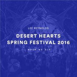 Lee Reynolds - Desert Hearts Spring Festival 2016 X When We Dip