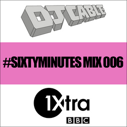 BBC 1Xtra #SixtyMinutes Mix 006