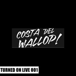 Turned On Live 001: Costa Del Wallop