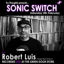 Robert Luis Sonic Switch Feb 6 @ Green Door Store - 5 Hour DJ Set