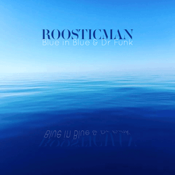 Blue in Blue - Dr Funk & Roosticman