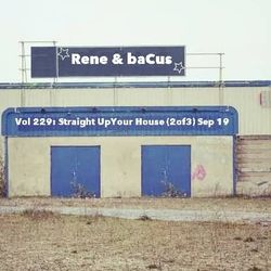 Rene&Bacus - Volume 229 Straight Up Your House (2 OF 3) (2019)