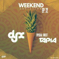 DJ-X Weekend Addiction EP.12 W/Special Guest DJ Tapia