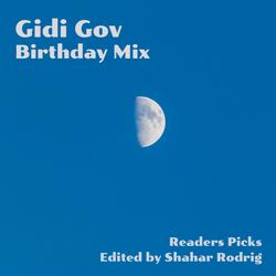 GIDI GOV BIRTHDAY MIX - READERS PICKS - EDITED BY SHAHAR RODRIG