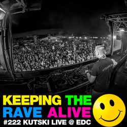 Keeping The Rave Alive Episode 222: Kutski live at EDC Las Vegas