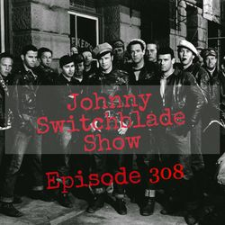The Johnny Switchblade Show #308