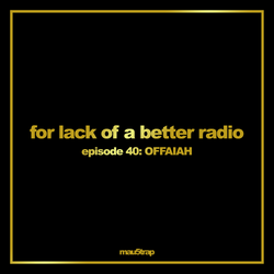 for lack of a better radio: episode 40 - OFFAIAH