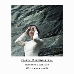 Galya Bisengalieva - Fractured Air Mix - December 2018