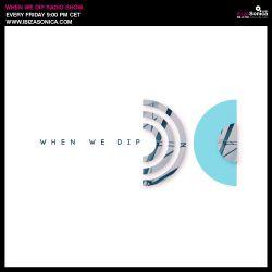 Jon Charnis - When We Dip Radio #04 - SXM Festival Edition [Ibiza Sonica 10.2.17]