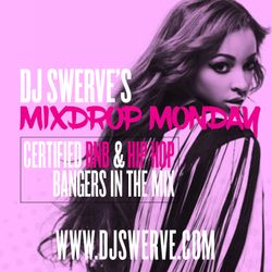 MIXDROP MONDAY #6 MIXED BY DJ SWERVE