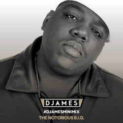#DJamesMiniMix - The Notorious B.I.G.