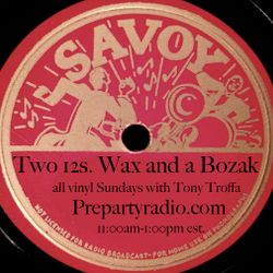 Two 12s Wax and a Bozak 9-24-17 Edition all vinyl Sundays with Tony Troffa