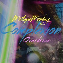 Complexion MixtapeMonday - Overdrive