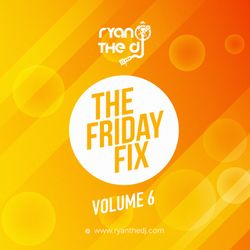 Ryan the DJ - The Friday Fix Vol. 06