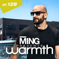 MING Presents Warmth Episode 128