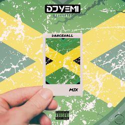 DJYEMI PRESENTs - The Dancehall Mix @DJ_YEMI