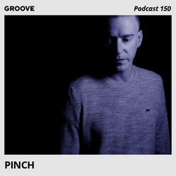 Groove Podcast 150 - Pinch