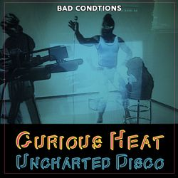Soul Cool Records/ Bad Conditions - Curious Heat Uncharted Disco