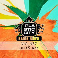 Plastic City radio Show Vol. #87 by Julio Red