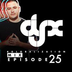 DJ-X Globalization Mix Episode 25