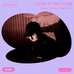 Love in the club – Mixed by Sim Hutchins