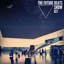The Future Beats Show 027 + Art In Melodies Guest Mix