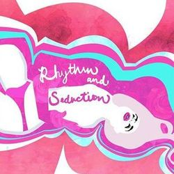 RHYTHM & SEDUCTION - APRIL 26TH - 2016