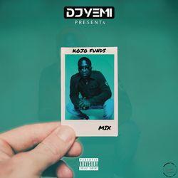 DJYEMI PRESENTs - The Kojo Funds MIX @DJ_YEMI